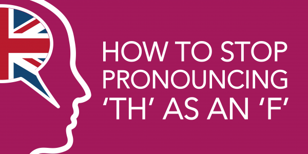 stop pronouncing th as an f